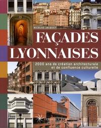 Nicolas Bruno Jacquet - Façades lyonnaises - 2000 Ans de création architecturale et de confluence culturelle.