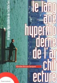 Nicolas Bruno Jacquet - Le langage hypermoderne de l'architecture.