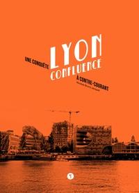 Nicolas Bruno Jacquet - Lyon Confluence - Une conquête à contre-courant.