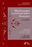 Nicolas Buat et Evelyne Van den Neste - Dictionnaire de paléographie française - Découvrir et comprendre les textes anciens (XVe-XVIIIe siècle).