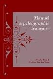 Nicolas Buat et Evelyne Van den Neste - Manuel de paléographie française.