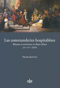 Nicolas Buchheit - Les commanderies hospitalières - Réseaux et territoires en Basse-Alsace (XIIIe-XIVe siècles).