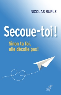 Nicolas Burle - Secoue-toi ! - Sinon ta foi, elle décolle pas !.