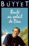 Nicolas Buttet - Brûlé au soleil de Dieu.