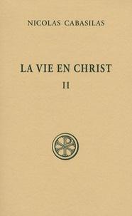 Nicolas Cabasilas - La vie en Christ - Tome 2, Livres V-VII.