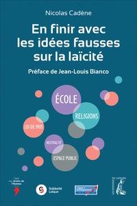 Nicolas Cadène - En finir avec les idées fausses sur la laïcité.
