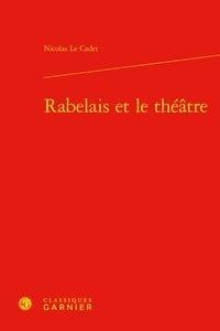 Nicolas Cadet - Rabelais et le théâtre.