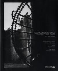 Nicolas Camoisson et Marion Coudert - Les roues interdites - Hommage aux norias syriennes et à leurs artisans.