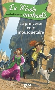 Nicolas Campbell et  Prince Gigi - Le Miroir enchanté Tome 5 : La princesse et le mousquetaire.