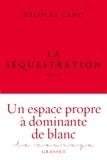 Nicolas Cano - La séquestration - roman - collection Le Courage dirigée par Charles Dantzig.