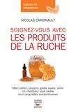 Nicolas Cardinault - Soignez-vous avec les produits de la ruche.