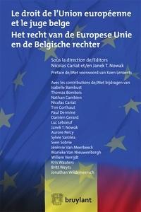 Nicolas Cariat et Janek T Nowak - Le droit de l'Union Européenne et le juge belge.