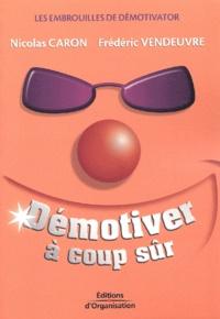 Nicolas Caron et Frédéric Vendeuvre - Démotiver à coup sûr - Les embrouilles de Démotivator.