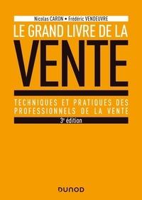 Nicolas Caron et Frédéric Vendeuvre - Le Grand livre de la Vente - Techniques et pratiques des professionnels de la vente.