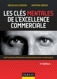 Nicolas Caron et Antoni Girod - Les clés mentales de l'excellence commerciale - Motivation, énergie, concentration, confiance.