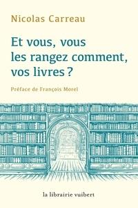 Nicolas Carreau - Et vous, vous les rangez comment vos livres ?.