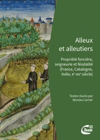 Nicolas Carrier - Alleux et alleutiers - Propriété foncière, seigneurie et féodalité (France, Catalogne, Italie, Xe-XIIe siècle).