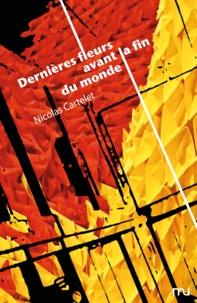 Nicolas Cartelet - Dernières fleurs avant la fin du monde.