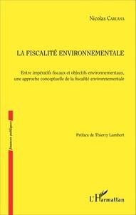 Nicolas Caruana - La fiscalité environnementale - Entre impératifs fiscaux et objectifs environnementaux, une approche conceptuelle de la fiscalité environnementale.