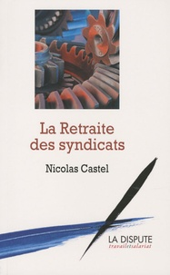 Nicolas Castel - La Retraite des syndicats - Revenu différé contre salaire continué.