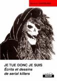 Nicolas Castelaux - Je tue donc je suis - Ecrits et dessins de serial killers.