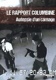 Nicolas Castelaux - Le rapport Columbine - Autopsie d'un carnage.