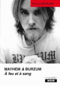 Nicolas Castelaux - Mayhem & Burzum, A feu et à sang.