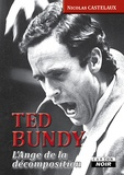 Nicolas Castelaux - Ted Bundy - L'ange de la décomposition.