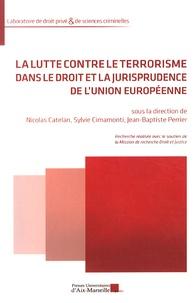 Nicolas Catelan et Sylvie Cimamonti - La lutte contre le terrorisme dans le droit et la jurisprudence de l'Union européenne.