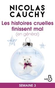 Nicolas Cauchy - Les histoires cruelles finissent mal (en général) Semaine 3.