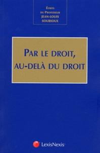 Nicolas Cayrol et Charles Jarrosson - Par le droit, au-delà du droit - Ecrits du Professeur Jean-Louis Sourioux.
