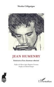 Nicolas Céléguègne - Jean Humenry - Itinéraire d'un chanteur obstiné.