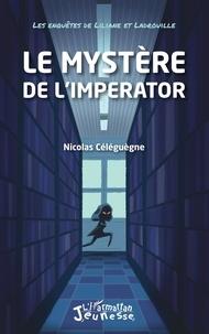 Nicolas Céléguègne - Les enquêtes de Liliane et Ladrouille  : Le mystère de l'Imperator.