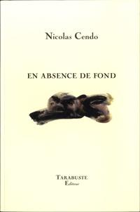 Nicolas Cendo - En absence de fond.