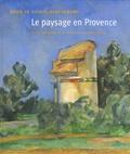 Nicolas Cendo et Guy Cogeval - Le paysage en Provence - Sous le soleil exactement Du classicisme à la modernité (1750-1920).