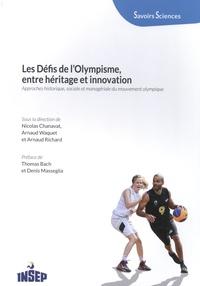 Nicolas Chanavat et Arnaud Richard - Les défis de l'olympisme, entre héritage et innovation - Approches historique, sociale et managériale du mouvement olympique.