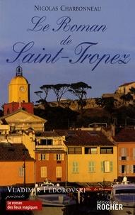 Nicolas Charbonneau - Le Roman de Saint-Tropez.