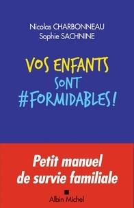 Ebook txt télécharger Vos enfants sont formidables ! 9782226447517 PDB (Litterature Francaise) par Nicolas Charbonneau, Sophie Sachnine