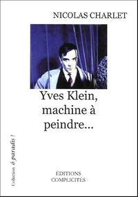 Nicolas Charlet - Yves Klein, machine à peindre....