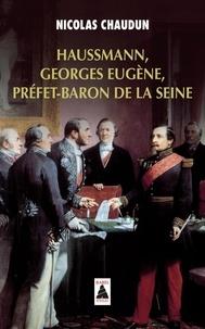 Nicolas Chaudun - Haussmann, Georges Eugène, préfet-baron de la Seine.