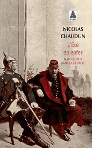 Nicolas Chaudun - L'été en enfer - Napoléon III dans la débâcle.