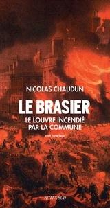 Nicolas Chaudun - Le brasier - Le Louvre incendié par la Commune.