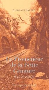 Nicolas Chaudun - Le promeneur de la Petite Ceinture - Récit de voyage.
