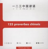 Nicolas Chauvat - 123 proverbes chinois, initiation à la pensée et à l'écriture chinoises à travers 123 proverbes - Edition bilingue français-chinois.