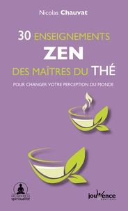 30 enseignements zen des maitres du thé- Pour changer votre perception du monde - Nicolas Chauvat |