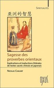 Nicolas Chauvat - Sagesse des proverbes orientaux - Explications et traductions littérales de textes sacrés chinois et japonais.