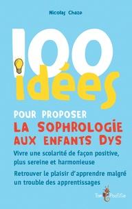 Nicolas Chaze - 100 idées pour proposer la sophrologie aux enfants dys.