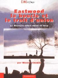 Nicolas Chemin - Eastwood, la boucle et le trait d'union. - Le western entre chien et loup.