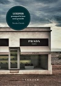 Nicolas Chemla et Stéphane Carteron - Luxifer, pourquoi le luxe nous possède.