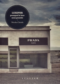 Nicolas Chemla - Luxifer, pourquoi le luxe nous possède.